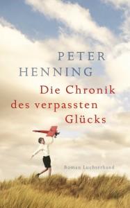 Die Chronik des verpassten Gluecks von Peter Henning