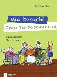 Mia besucht Frau Turboschnecke – Ein Bilderbuch über Demenz. Martina Plieth