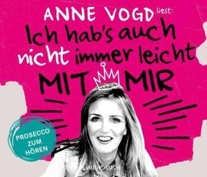 Ich hab´s auch nicht immer leicht mit mir – Prosecco zum Hören. Anne Vogd