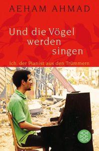 Und die Vögel werden singen – ich, der Pianist aus den Trümmern. Aeham Ahmad