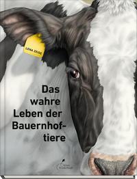 Das wahre Leben der Bauernhoftiere. Lena Zeise